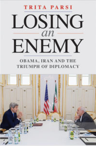 Losing an Enemy: Obama, Iran, and the Triumph of Diplomacy by Trita Parsi